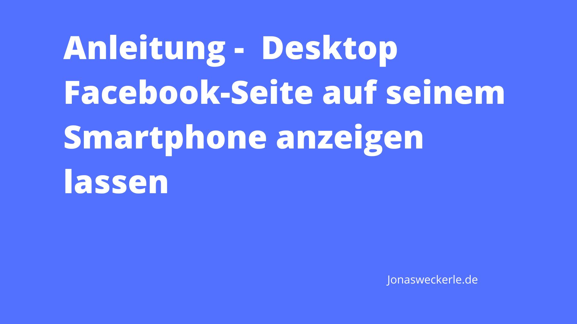 Anleitung - Desktop Facebook-Seite auf seinem Smartphone anzeigen lassen